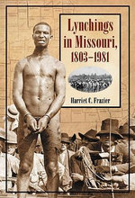 Lynchings in Missouri, 1803-1981 - Harriet C. Frazier