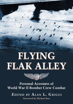 Flying Flak Alley : Personal Accounts of World War II Bomber Crew Combat