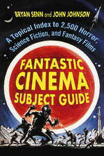 Fantastic Cinema Subject Guide : A Topical Index to 2,500 Horror, Science Fiction, and Fantasy Films - Bryan Senn