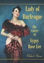 Lady of Burlesque : The Career of Gypsy Rose Lee - Robert Strom