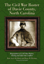 The Civil War Roster of Davie County, North Carolina : Biographies of 1,147 Men Before, During and After the Conflict - Mary Alice M. Hasty