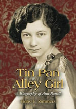 Tin Pan Alley Girl : A Biography of Ann Ronell - Tighe E. Zimmers
