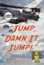 Jump, Damn it, Jump! : Memoir of a Downed B-17 Pilot in World War II - Edward F. Logan