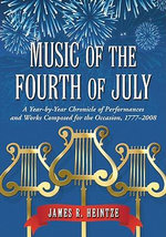 Music of the Fourth of July : A Year-by-year Chronicle of Performances and Works Composed for the Occasion, 1777-2008 - James R. Heintze