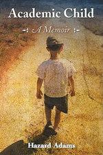 Academic Child : A Memoir :  A Memoir - Hazard Adams