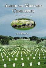 American Military Cemeteries : A Comprehensive Record of Men Killed, Wounded or D... - Dean W. Holt