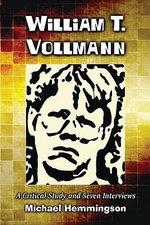 William T. Vollmann : A Critical Study and Seven Interviews - Michael Hemmingson