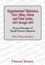 Experimental Television, Test Films, Pilots and Trial Series, 1925 Through 1995 : Seven Decades of Small Screen Almosts - Vincent Terrace