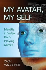 My Avatar, My Self : Identity in Video Role-playing Games - Zach Waggoner