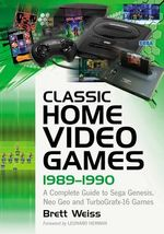 Classic Home Video Games, 1989-1990 : A Complete Guide to Sega Genesis, Neo Geo and Turbografx-16 Games - Brett Weiss