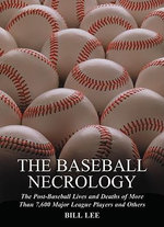 The Baseball Necrology : The Post-baseball Lives and Deaths of Over 7,600 Major League Players and Others - Bill Lee
