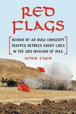 Red Flags : Memoir of an Iraqi Conscript Trapped Between Enemy Lines in the 2003 Invasion of Iraq - Amer Faris