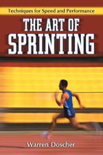 The Art of Sprinting : Techniques for Speed and Performance - Warren Doscher