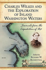 Charles Wilkes and the Exploration of Inland Washington Waters : Journals from the Expedition of 1841 - Richard W. Blumenthal