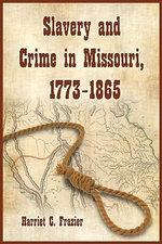 Slavery and Crime in Missouri, 1773-1865 - Harriet C. Frazier