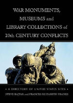 War Monuments, Museums and Library Collections of 20th Century Conflicts : A Directory of United States Sites - Steve Rajtar