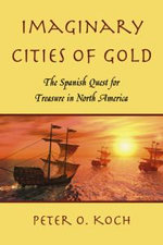 Imaginary Cities of Gold : The Spanish Quest for Treasure in North America - Peter O. Koch