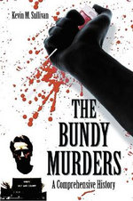 The Bundy Murders : A Comprehensive History - Kevin M. Sullivan
