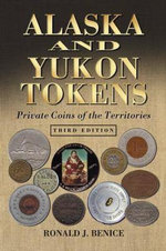 Alaska and Yukon Tokens : Private Coins of the Territories - Ronald J. Benice