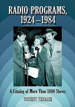 Radio Programs, 1924-1984 : A Catalog of Over 1800 Shows - Vincent Terrace