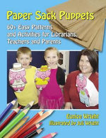 Paper Sack Puppets : 60+ Easy Patterns and Activities for Librarians, Teachers and Parents - Eunice Wright