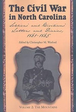 The Civil War in North Carolina: Mountains v. 2 : Soldiers' and Civilians' Letters and Diaries, 1861-1865