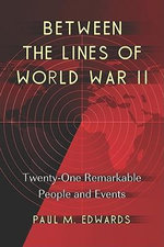Between the Lines of World War II : Twenty-one Remarkable People and Events - Paul M. Edwards