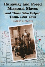 Runaway and Freed Missouri Slaves and Those Who Helped Them, 1763-1865 - Harriet C. Frazier