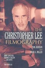The Christopher Lee Filmography : All Theatrical Releases, 1948-2003 - Tom Johnson