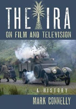 The IRA on Film and Television : A History - Mark Connelly