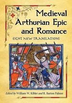 Medieval Arthurian Epic and Romance : Eight New Translations