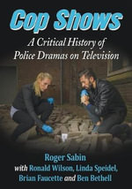 Cop Shows : A Critical History of Police Dramas on Television - Roger Sabin