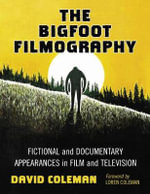 The Bigfoot Filmography : Fictional and Documentary Appearances in Film and Television - David Coleman