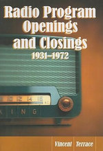 Radio Program Openings and Closings, 1931-1972 - Vincent Terrace