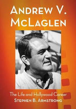 Andrew V. McLaglen : The Life and Hollywood Career - Stephen B. Armstrong
