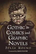 The Gothic in Comics and Graphic Novels : A Critical Approach - Julia Round