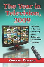 The Year in Television 2009 : A Catalog of New and Continuing Series, Miniseries, Specials and TV Movies - Vincent Terrace
