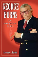 George Burns : An American Life - Lawrence J. Epstein
