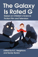 The Galaxy is Rated G : Essays on Children's Science Fiction Film and Television