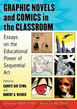 Graphic Novels and Comics in the Classroom : Essays on the Educational Power of Sequential Art