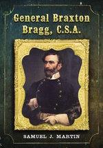 General Braxton Bragg, C. S. A. - Samuel J. Martin