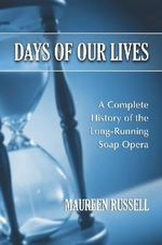 Days of Our Lives : A Complete History of the Long-running Soap Opera - Maureen Russell