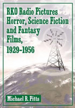RKO Radio Pictures Horror, Science Fiction and Fantasy Films, 1930-1956 - Michael R. Pitts