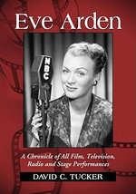 Eve Arden : A Chronicle of All Film, Television, Radio and Stage Performances - David C. Tucker