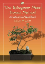 The Sphagnum Moss Bonsai Method : An Illustrated Handbook - Gerald M. Levitt