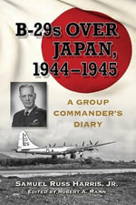 Attacking Japan from Saipan : The Diary of a B-29 Group Commander, 1944-1945 - Samuel Russ Harris