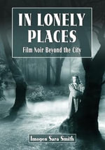 In Lonely Places : Film Noir Beyond the City - Imogen Sara Smith