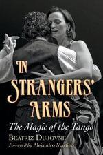 In Strangers' Arms : the Magic of the Tango - Beatriz Dujovne