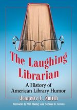 The Laughing Librarian : A History of American Library Humor - Jeanette C. Smith