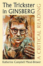 The Trickster in Ginsberg : A Critical Reading - Katherine Campbell Mead-Brewer